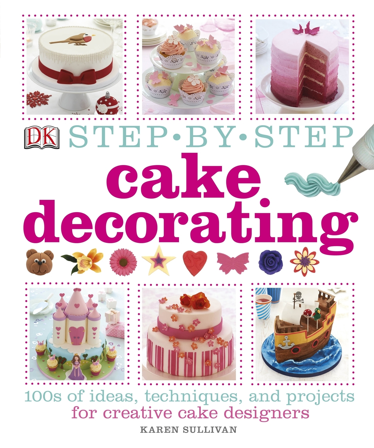 Cake Decorating How To Books : Review: Step by Step Cake Decorating by Karen Sullivan ...